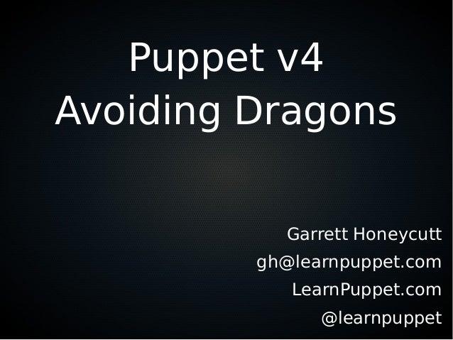 Puppetv4 Avoiding Dragons  Garrett Honeycutt gh@| earnpuppet. com Learn Puppet. com @| earnpuppet