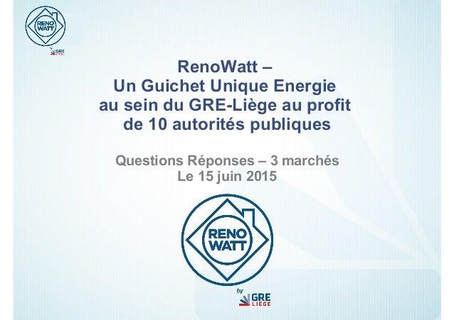 RenoWatt – Un Guichet Unique Energie au sein du GRE-Liège au profit de 10 autorités publiques Questions Réponses – 3 march...