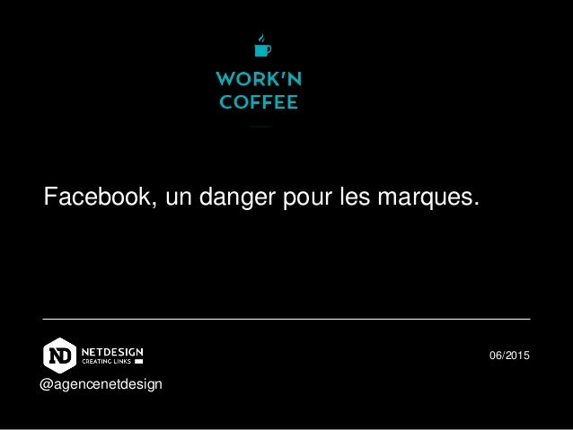 Facebook, un danger pour les marques. 06/2015 @agencenetdesign
