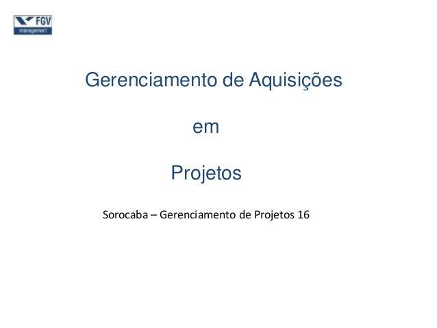 Gerenciamento de Aquisições em Projetos Sorocaba – Gerenciamento de Projetos 16
