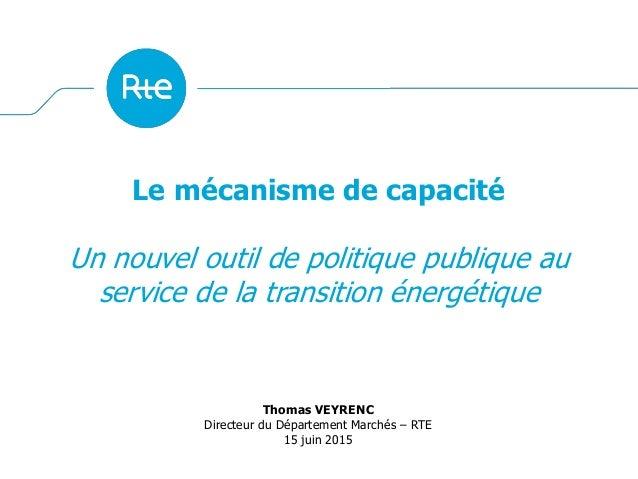 Le mécanisme de capacité Un nouvel outil de politique publique au service de la transition énergétique Thomas VEYRENC Dire...