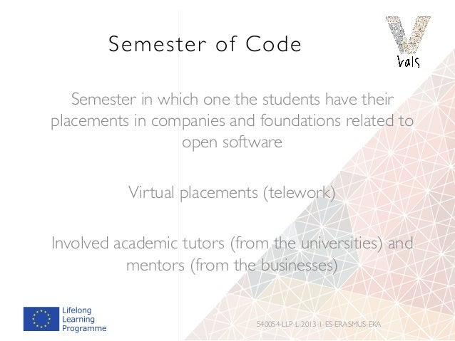 Semester of Code Semester in which one the students have their placements in companies and foundations related to open sof...