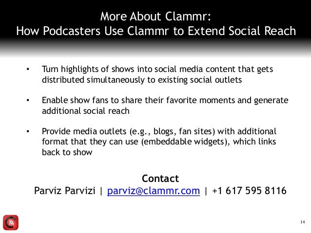 More About Clammr: How Podcasters Use Clammr to Extend Social Reach • Turn highlights of shows into social media content t...