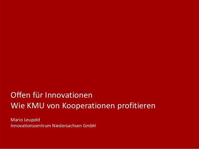 OffenfürInnovationen WieKMUvonKooperationenprofitieren MarioLeupold InnovationszentrumNiedersachsenGmbH
