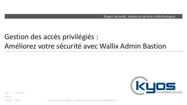 Expert sécurité, réseau et services informatiques Version : Date : Diffusion : Gestion des accès privilégiés : Améliorez v...