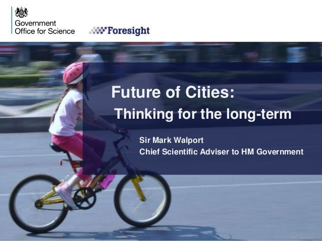 Future of Cities: Thinking for the long-term Sir Mark Walport Chief Scientific Adviser to HM Government credit: kaorihf/CC...