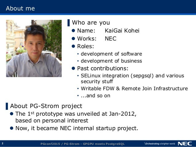 2 About me ▌About PG-Strom project  The 1st prototype was unveiled at Jan-2012, based on personal interest  Now, it beca...