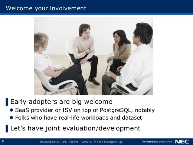 22 Welcome your involvement ▌Early adopters are big welcome  SaaS provider or ISV on top of PostgreSQL, notably  Folks w...