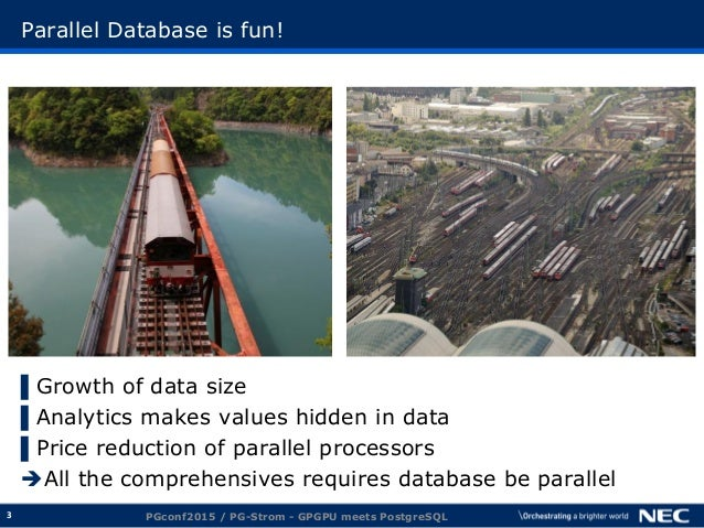 3 Parallel Database is fun! ▌Growth of data size ▌Analytics makes values hidden in data ▌Price reduction of parallel proce...