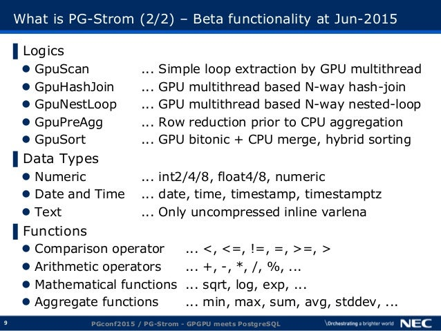 9 What is PG-Strom (2/2) – Beta functionality at Jun-2015 ▌Logics  GpuScan ... Simple loop extraction by GPU multithread ...