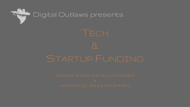 Digital Outlaws presents TECH & STARTUP FUNDING WARUM WIR KEINE BLASE HABEN & WOHER DIE ZAHLEN KOMMEN