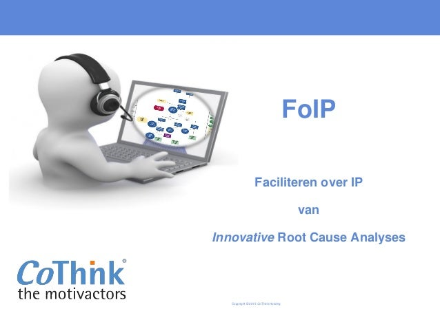 Copyright © 2015 CoThink Holding FoIP Faciliteren over IP van Innovative Root Cause Analyses