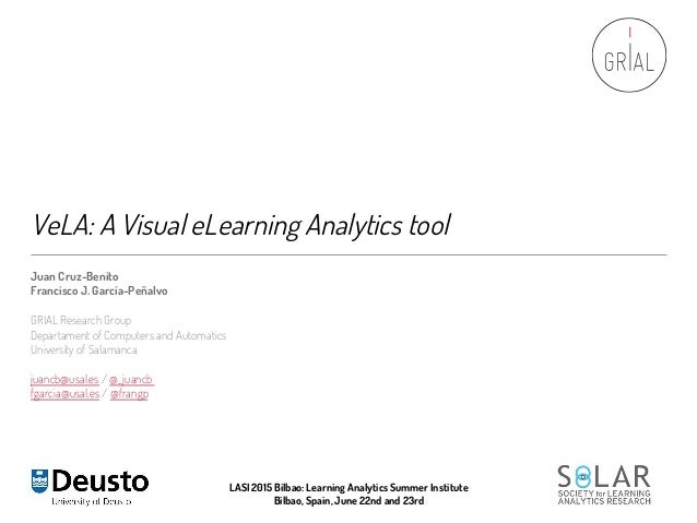 VeLA: A Visual eLearning Analytics tool Juan Cruz-Benito Francisco J. García-Peñalvo GRIAL Research Group Departament of C...