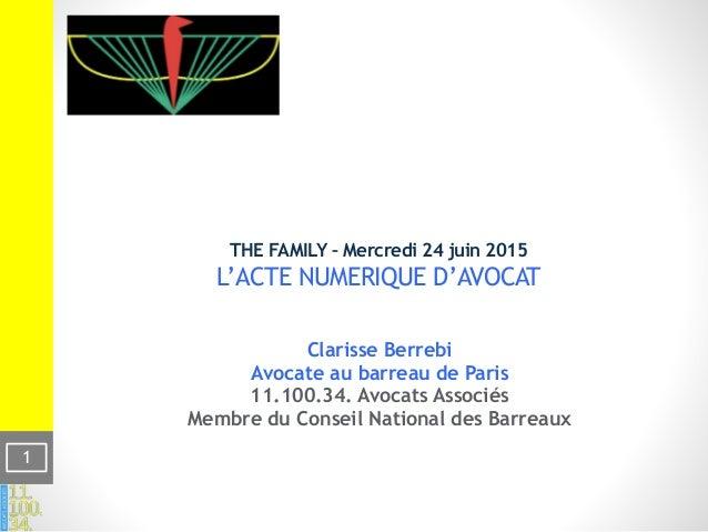 THE FAMILY – Mercredi 24 juin 2015 L'ACTE NUMERIQUE D'AVOCAT Clarisse Berrebi Avocate au barreau de Paris 11.100.34. Avoc...