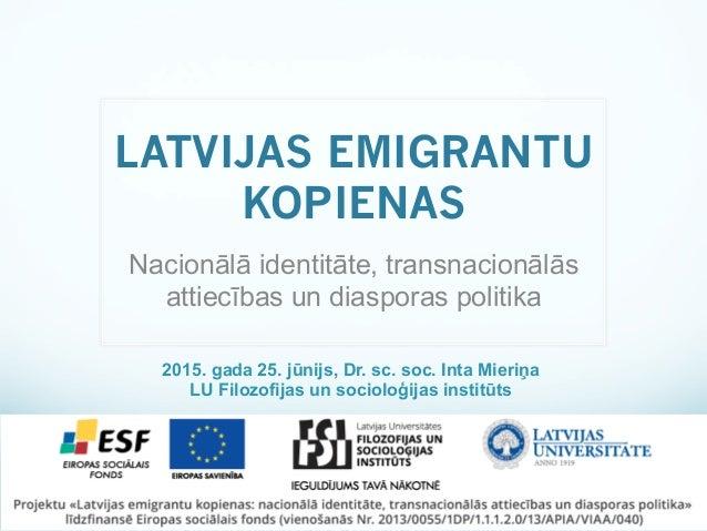 ESF projekts «Latvijas emigrantu kopienas: nacionālā identitāte, transnacionālās attiecības un diasporas politika» Nr. 201...