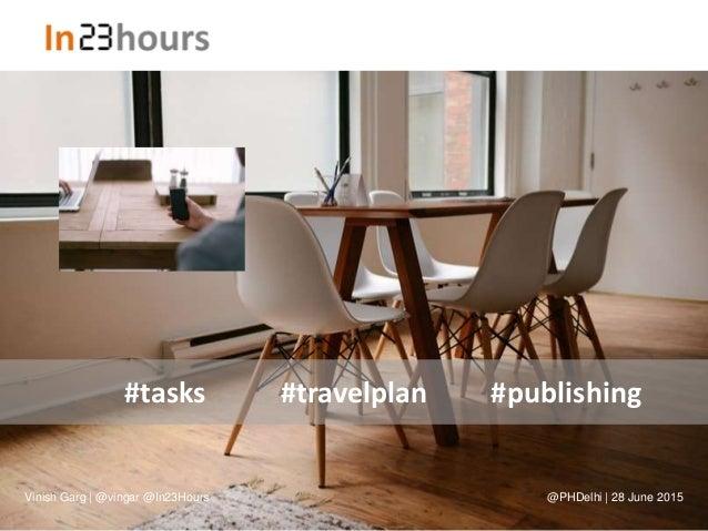 #tasks #publishing#travelplan Vinish Garg | @vingar @In23Hours @PHDelhi | 28 June 2015