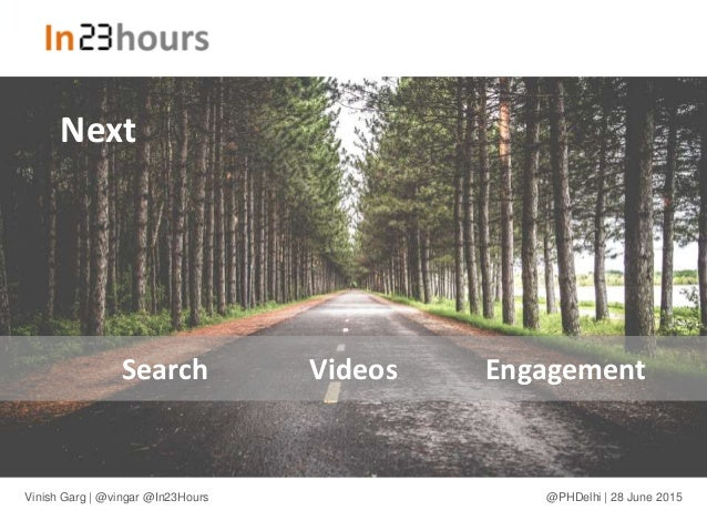 Next Vinish Garg | @vingar @In23Hours @PHDelhi | 28 June 2015 Search EngagementVideos