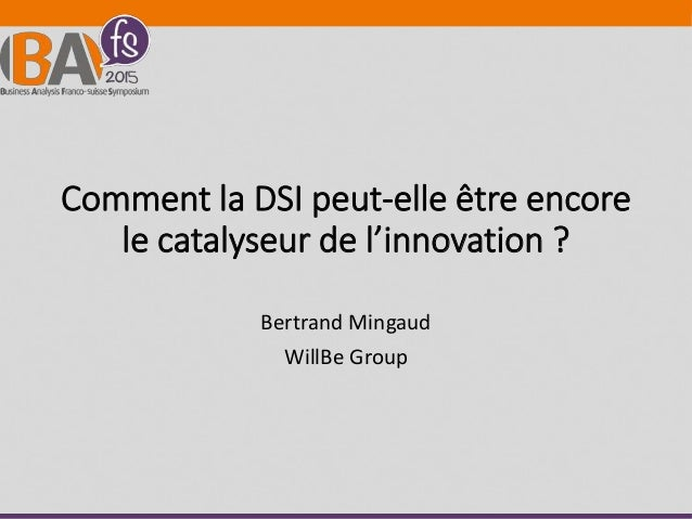 Comment la DSI peut-elle être encore le catalyseur de l'innovation ? Bertrand Mingaud WillBe Group
