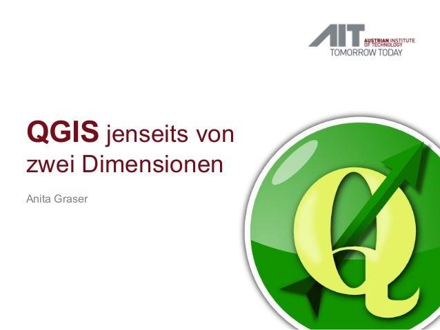 QGIS jenseits von zwei Dimensionen Anita Graser