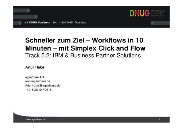 www.agentbase.de 1 42. DNUG Konferenz · 10./11. Juni 2015 · Dortmund Schneller zum Ziel – Workflows in 10 Minuten – mit Si...
