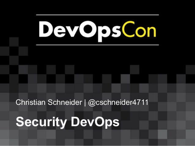 Christian Schneider | @cschneider4711 Security DevOps