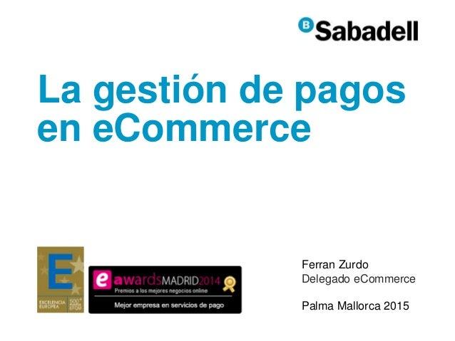 Ferran Zurdo Delegado eCommerce Palma Mallorca 2015 La gestión de pagos en eCommerce