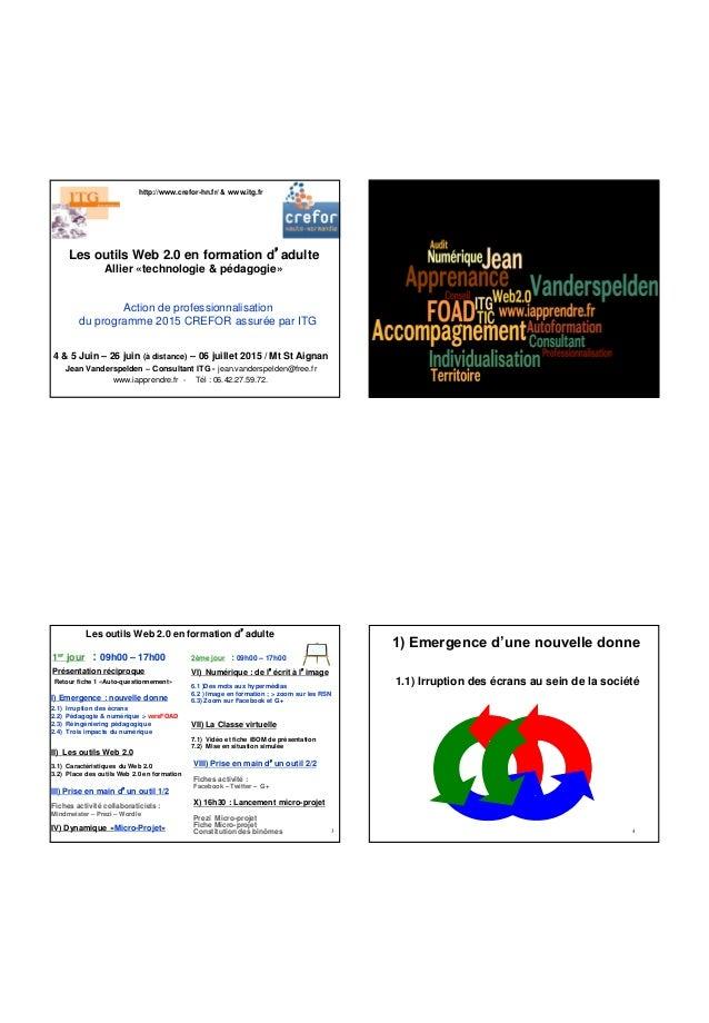 Les outils Web 2.0 en formation d'adulte Allier «technologie & pédagogie» 4 & 5 Juin – 26 juin (à distance) – 06 juillet 2...