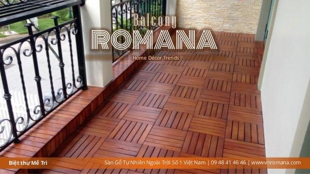 Biệt thự Mễ Trì ROMANA Balcony Sàn Gỗ Tự Nhiên Ngoài Trời Số 1 Việt Nam   09 48 41 46 46   www.vnromana.com Home Décor Tre...