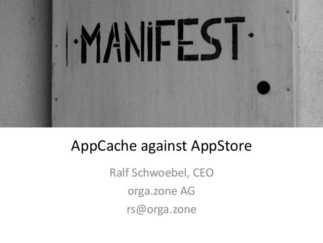 AppCache against AppStore Ralf Schwoebel, CEO orga.zone AG rs@orga.zone