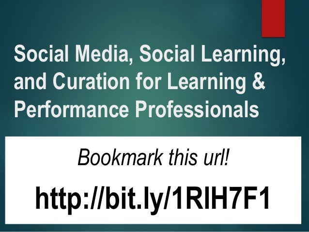 Social Media, Social Learning, and Curation for Learning & Performance Professionals Bookmark this url! http://bit.ly/1RlH...