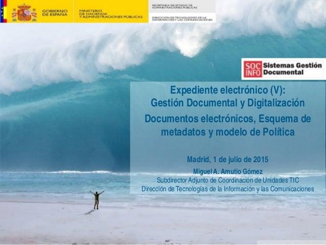Expediente electrónico (V): Gestión Documental y Digitalización Documentos electrónicos, Esquema de metadatos y modelo de ...