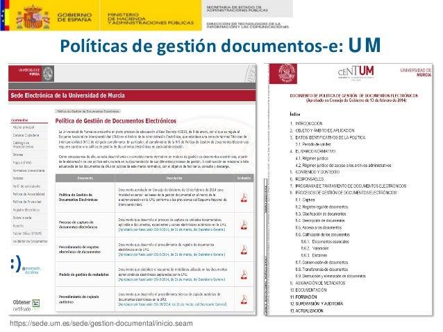 https://sede.um.es/sede/gestion-documental/inicio.seam Políticasdegestióndocumentos‐e:UM