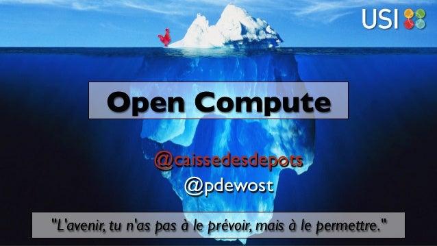 """2 juillet 2015 — Open Compute @ USI — @pdewost """"L'avenir, tu n'as pas à le prévoir, mais à le permettre."""" Open Compute @ca..."""