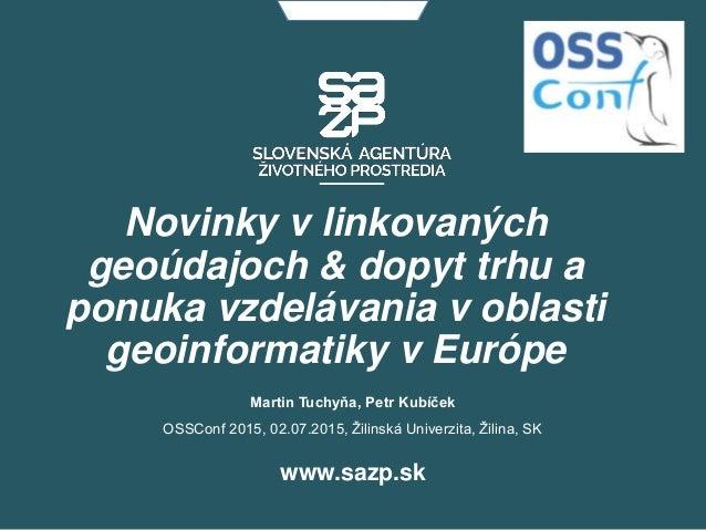 Novinky v linkovaných geoúdajoch & dopyt trhu a ponuka vzdelávania v oblasti geoinformatiky v Európe www.sazp.sk Martin Tu...