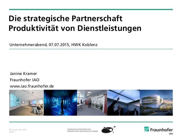 © Fraunhofer IAO Seite 1 Janine Kramer Fraunhofer IAO www.iao.fraunhofer.de Die strategische Partnerschaft Produktivität v...