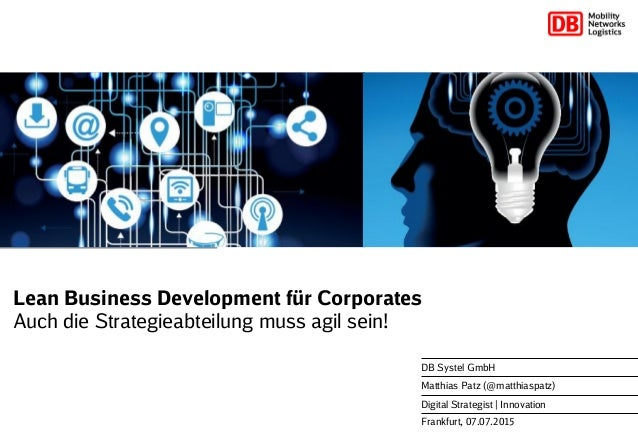 Frankfurt, 07.07.2015 DB Systel GmbH Matthias Patz (@matthiaspatz) Digital Strategist | Innovation Lean Business Developme...