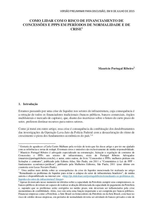 VERSÃO PRELIMINAR PARA DISCUSSÃO, EM 8 DE JULHO DE 2015 COMO LIDAR COM O RISCO DE FINANCIAMENTO DE CONCESSÕES E PPPS EM PE...