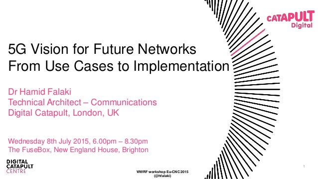 1 5G Vision for Future Networks From Use Cases to Implementation Dr Hamid Falaki Technical Architect – Communications Digi...