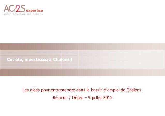 Sub-title and/or name Arial, 16pt - maximum 2 lines) Cet été, investissez à Châlons ! Les aides pour entreprendre dans le ...