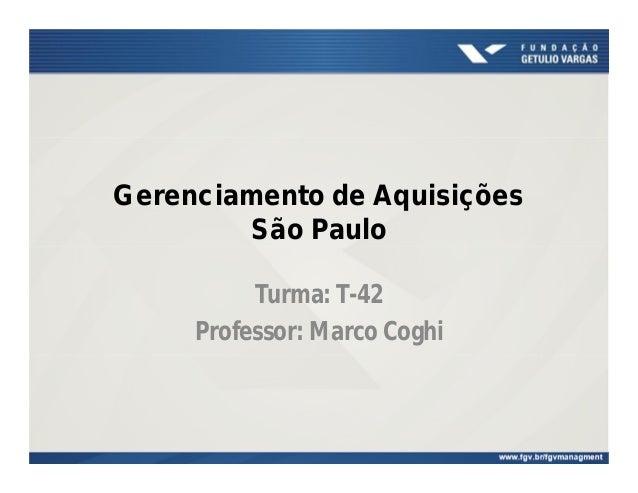 Gerenciamento de Aquisições São Paulo Turma: T-42 Professor: Marco Coghi