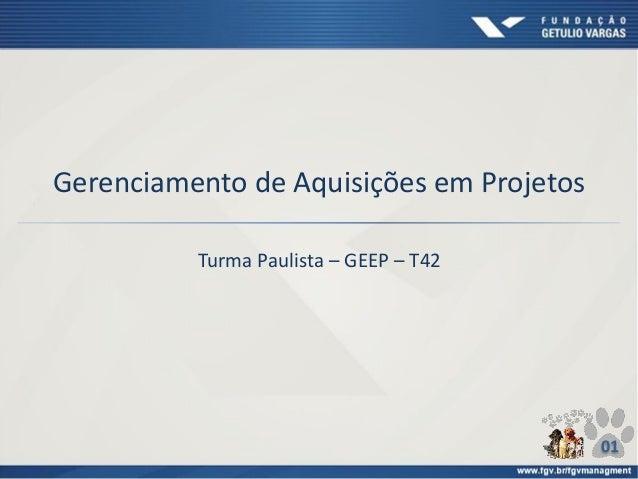 Gerenciamento de Aquisições em Projetos Turma Paulista – GEEP – T42 01