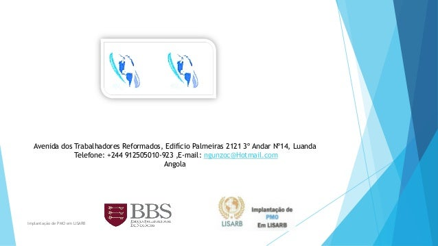 Avenida dos Trabalhadores Reformados, Edifício Palmeiras 2121 3º Andar Nº14, Luanda Telefone: +244 912505010-923 ,E-mail: ...