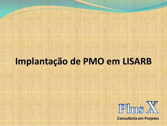 Implantação de PMO em LISARB Consultoria em Projetos