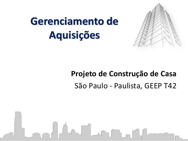 Gerenciamento de Aquisições Projeto de Construção de Casa São Paulo - Paulista, GEEP T42