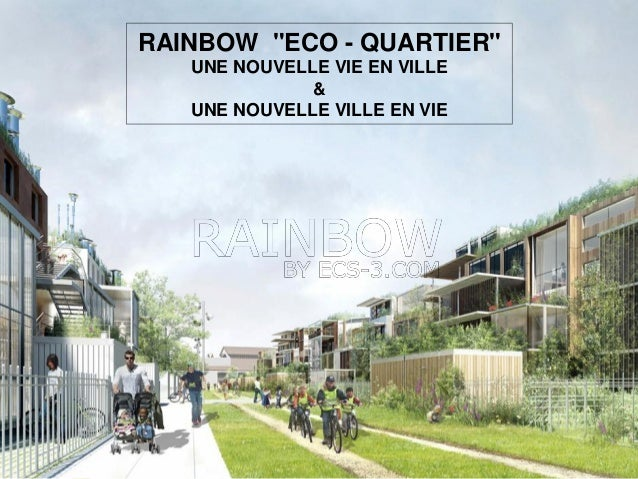 """RAINBOW """"ECO - QUARTIER"""" UNE NOUVELLE VIE EN VILLE & UNE NOUVELLE VILLE EN VIE"""