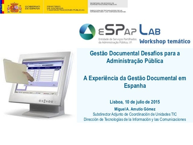 Gestão Documental Desafios para a Administração Pública A Experiência da Gestão Documental em Espanha Lisboa, 10 de julio ...