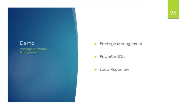Demo Package & Module Management 28  Package Management  PowerShellGet  Local Repository