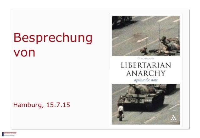 """Gerard Casey """"Libertarian Anarchy: Against the State"""" Besprechung von Hamburg, 15.7.15"""