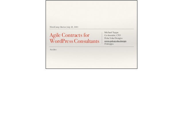 WordCamp Boston July 18, 2015 Agile Contracts for WordPress Consultants Michael Toppa Co-founder, CTO Poka Yoke Designs ww...