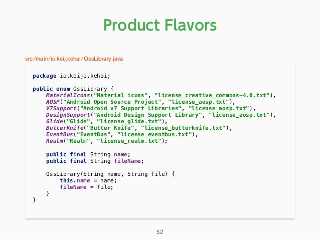 """Product Flavors package io.keiji.kehai;  public enum OssLibrary { MaterialIcons(""""Material icons"""", """"license_creative_com..."""